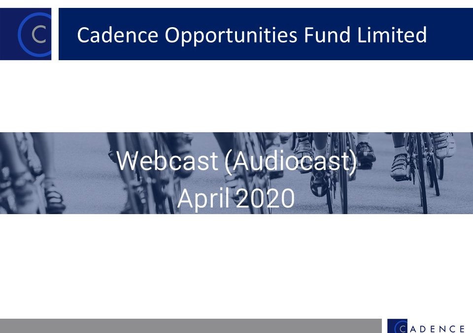 Cadence Opportunities Fund April 2020 Quarterly Webcast (Audiocast)